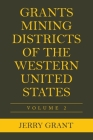 Grants Mining Districts of the Western United States: Volume 2 Cover Image