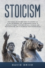 Stoicism: The Manual of Ancient Stoic Philosophy as a Way of Modern Life - A Beginner's Guide to Develop Mindset Through Critica Cover Image