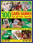 100 Card Games for All the Family: Hours of Fun for Players of All Ages Cover Image