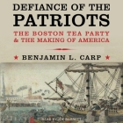 Defiance of the Patriots Lib/E: The Boston Tea Party and the Making of America Cover Image