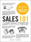 Sales 101: From Finding Leads and Closing Techniques to Retaining Customers and Growing Your Business, an Essential Primer on How to Sell (Adams 101) Cover Image