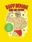 Buff Bernie: Back In Action: A Coloring Book For Berniacs Cover Image