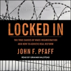 Locked in Lib/E: The True Causes of Mass Incarceration--And How to Achieve Real Reform Cover Image
