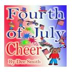 Fourth of July Cheer: A Rhyming Picture Book for Children about the Fourth of July, July 4th Cheer and Family Fun on the Fourth of July Cover Image