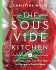 The Sous Vide Kitchen: Techniques, Ideas, and More Than 100 Recipes to Cook at Home Cover Image