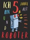 Ich bin 5 Jahre alt und liebe Roboter: Das Malbuch für Kinder, die Roboter lieben Cover Image