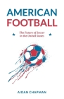 American Football: The Future of Soccer in the United States Cover Image