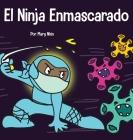 El Ninja Enmascarado: Un libro para niños sobre la bondad y la prevención de la propagación del racismo y los virus Cover Image