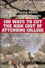 100 Ways to Cut the High Cost of Attending College: Money-Saving Advice for Students and Parents Cover Image