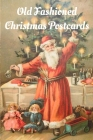 Old Fashioned Christmas Postcards: Vintage Christmas Cards - Holiday Postcards Cover Image