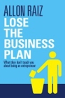 Lose the Business Plan: What They Don't Tell You About Being an Entrepreneur Cover Image