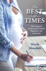 The Best of Times: Planning Your Pregnancy for Health, Happiness, Love and Career Cover Image