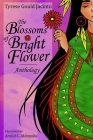 The Blossoms of Bright Flower: Anthology Cover Image