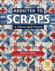 Addicted to Scraps: 12 Vibrant Quilt Projects Cover Image