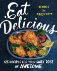 Eat Delicious: 125 Recipes for Your Daily Dose of Awesome Cover Image