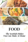Food: The Scottish Dishes You Can Make At Home: A Taste Of Scotland Cookbook Cover Image