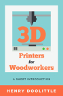 3D Printers for Woodworkers: A Short Introduction Cover Image