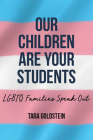 Our Children Are Your Students: LGBTQ Families Speak Out Cover Image