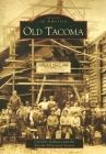 Old Tacoma (Images of America (Arcadia Publishing)) Cover Image