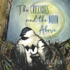 The Chickadees and The Moon Above Cover Image