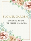 Flower Garden - Coloring Books for Adults Relaxation: An Inky Treasure Hunt and Coloring Book (For Adults, mindfulness coloring) Cover Image