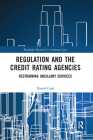 Regulation and the Credit Rating Agencies: Restraining Ancillary Services (Routledge Research in Corporate Law) Cover Image