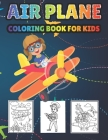 Airplane Coloring Book For Kids: Wonderful 40+ Airplane coloring pages for hours of fun and relaxation - Makes a perfect New Year gift or Airplane lov Cover Image