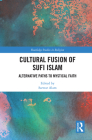 Cultural Fusion of Sufi Islam: Alternative Paths to Mystical Faith (Routledge Studies in Religion) Cover Image