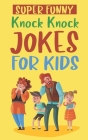 Super Funny Knock Knock Jokes For Kids: Laugh And Learn - Over 200 Carefully Picked Jokes For Kids Cover Image
