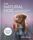 The Natural Dog: A new approach to achieving a happy, healthy hound Cover Image