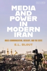 Media and Power in Modern Iran: Mass Communication, Ideology, and the State Cover Image