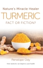 Turmeric: Nature's Miracle Healer: Fact or Fiction? Cover Image