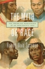 Myth of Race: The Troubling Persistence of an Unscientific Idea Cover Image
