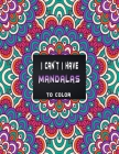 I can't I have mandalas to color: Bunch of mandala style coloring pages for countless hours of pure fun, to forget about all your problems . Cover Image