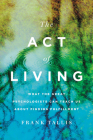 The Act of Living: What the Great Psychologists Can Teach Us About Finding Fulfillment Cover Image