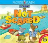 Albert Is Not Scared (Mouse Math) Cover Image