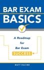 Bar Exam Basics: A Roadmap for Bar Exam Success Cover Image