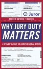 Why Jury Duty Matters: A Citizenas Guide to Constitutional Action Cover Image