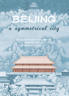 Beijing: A Symmetrical City Cover Image