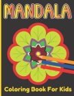 Mandala Coloring Book For Kids: A cute Coloring Book For Kids Age Above 5 With Simple And Easy 50 Mandalas Design Cover Image