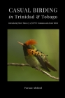 Casual Birding in Trinidad & Tobago: Introducing More Than 175 of T&T's Common and Iconic Birds Cover Image