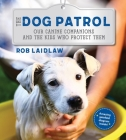 The Dog Patrol: Our Canine Companions and the Kids Who Protect Them Cover Image