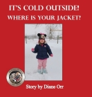 It's Cold Outside! Where is Your Jacket?: A de Good Life Farm book Cover Image