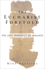 The Eucharist Foretold: The Lost Prophecy of Malachi Cover Image