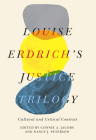 Louise Erdrich's Justice Trilogy: Cultural and Critical Contexts (American Indian Studies) Cover Image