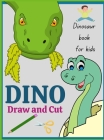 Dinosaur book for kids DINO Draw and Cut: Fun Activity book for kids with Prehistoric Animals - Develop scissors cutting skills - Ages 3 45 6 7 8 9 10 Cover Image