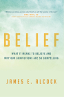 Belief: What It Means to Believe and Why Our Convictions Are So Compelling Cover Image