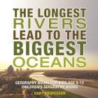 The Longest Rivers Lead to the Biggest Oceans - Geography Books for Kids Age 9-12 - Children's Geography Books Cover Image