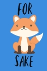 For Sake: Funny For Fox's Sake Gift for Men Book Notepad Notebook Christmas Birthday Present Cover Image