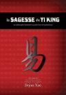 La sagesse du Yi King: une philosophie ancestrale au profit d'une vie harmonieuse Cover Image